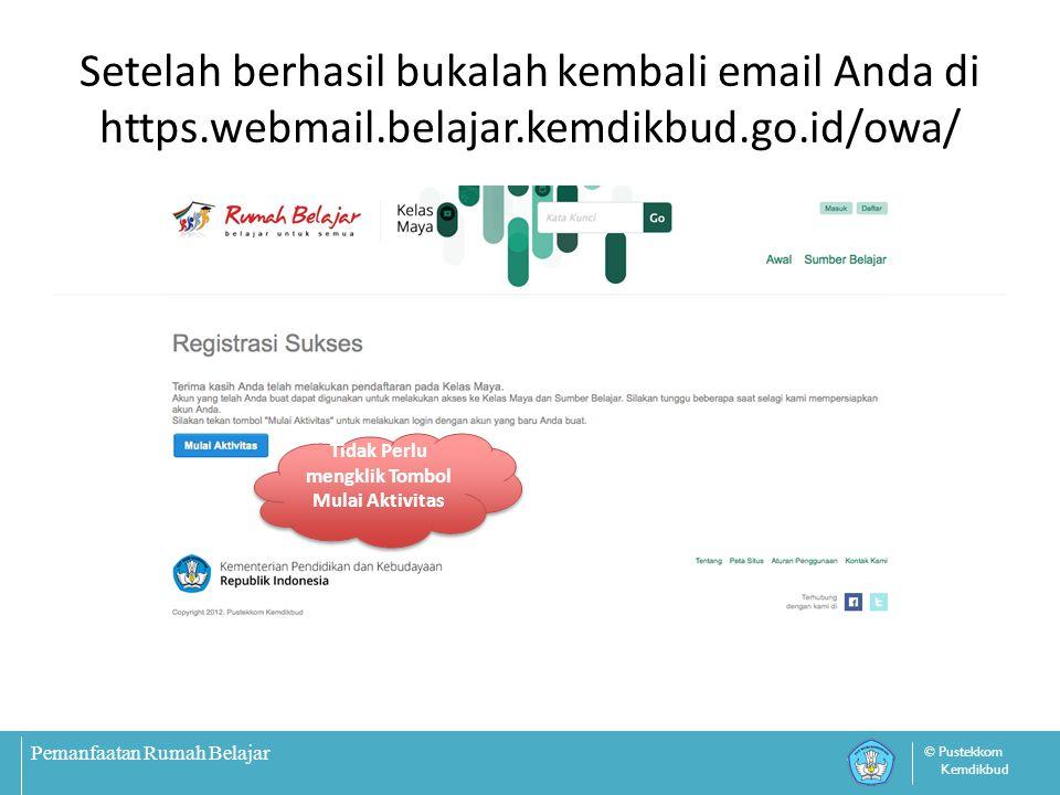 Pemanfaatan Rumah Belajar © Pustekkom Kemdikbud Setelah berhasil bukalah kembali email Anda di https.webmail.belajar.kemdikbud.go.id/owa/ Tidak Perlu