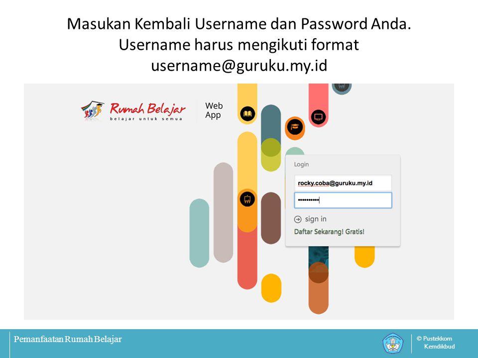 Pemanfaatan Rumah Belajar © Pustekkom Kemdikbud Masukan Kembali Username dan Password Anda. Username harus mengikuti format username@guruku.my.id