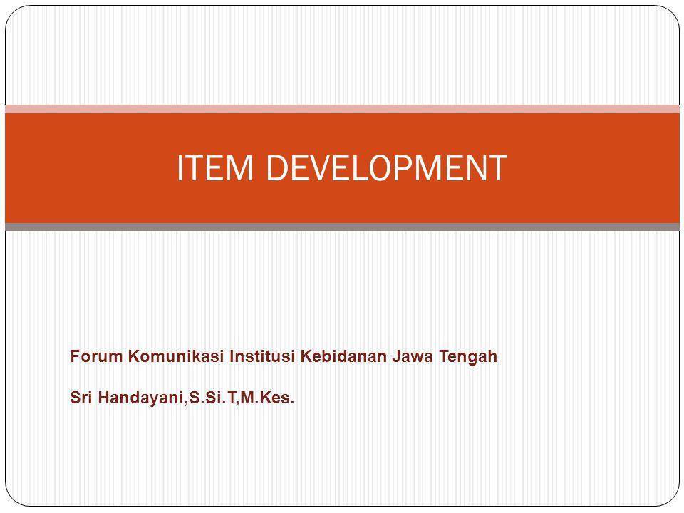 ITEM DEVELOPMENT Forum Komunikasi Institusi Kebidanan Jawa Tengah Sri Handayani,S.Si.T,M.Kes.