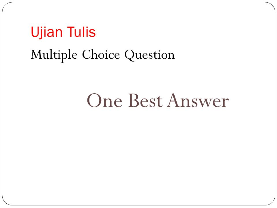Ujian Tulis Multiple Choice Question One Best Answer
