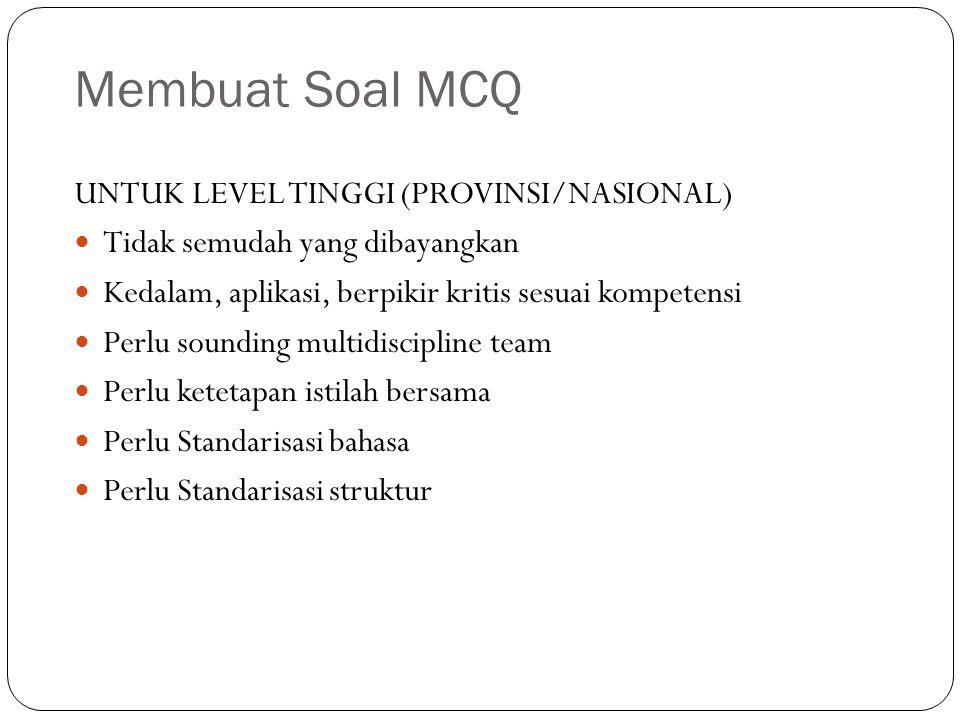 Membuat Soal MCQ UNTUK LEVEL TINGGI (PROVINSI/NASIONAL) Tidak semudah yang dibayangkan Kedalam, aplikasi, berpikir kritis sesuai kompetensi Perlu soun