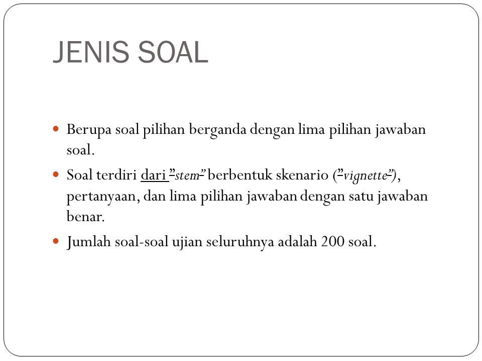 """JENIS SOAL Berupa soal pilihan berganda dengan lima pilihan jawaban soal. Soal terdiri dari """"stem"""" berbentuk skenario (""""vignette""""), pertanyaan, dan li"""