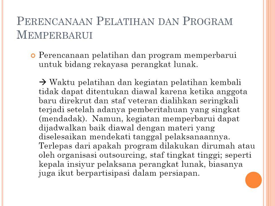 P ERENCANAAN P ELATIHAN DAN P ROGRAM M EMPERBARUI Perencanaan pelatihan dan program memperbarui untuk bidang rekayasa perangkat lunak.
