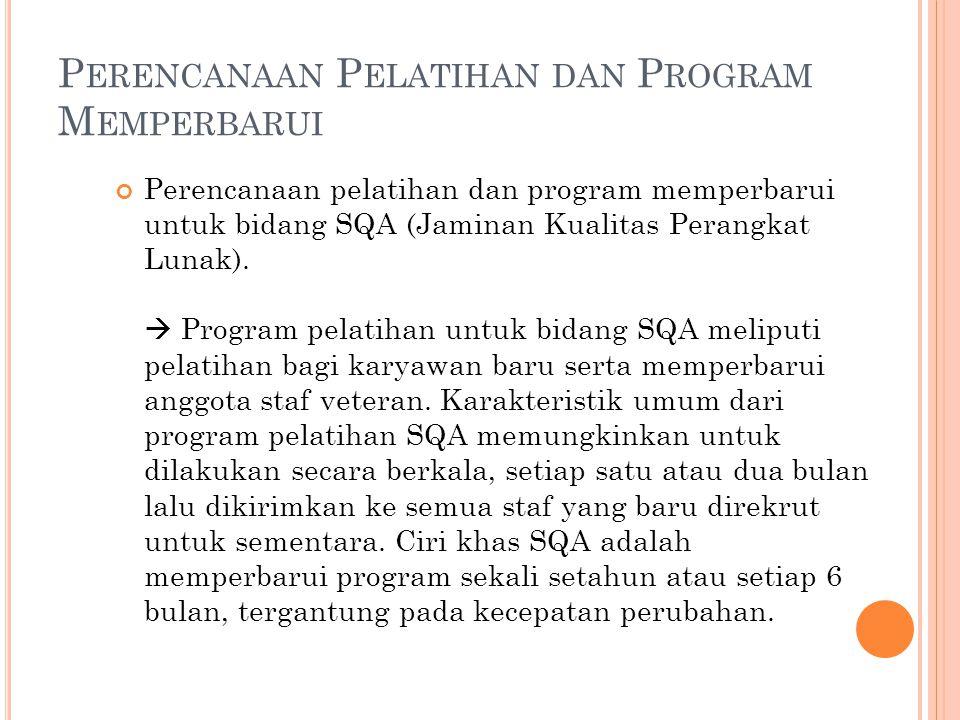 P ERENCANAAN P ELATIHAN DAN P ROGRAM M EMPERBARUI Perencanaan pelatihan dan program memperbarui untuk bidang SQA (Jaminan Kualitas Perangkat Lunak).