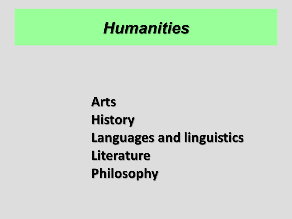 Humanities Arts History Languages and linguistics Literature Philosophy
