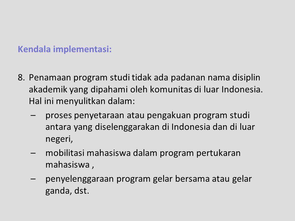 Kendala implementasi: 8.Penamaan program studi tidak ada padanan nama disiplin akademik yang dipahami oleh komunitas di luar Indonesia. Hal ini menyul