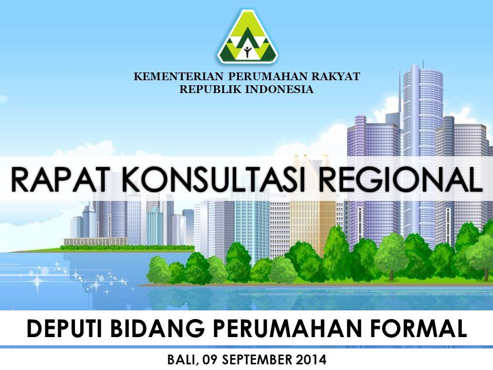 DEPUTI BIDANG PERUMAHAN FORMAL KEMENTERIAN PERUMAHAN RAKYAT REPUBLIK INDONESIA BALI, 09 SEPTEMBER 2014