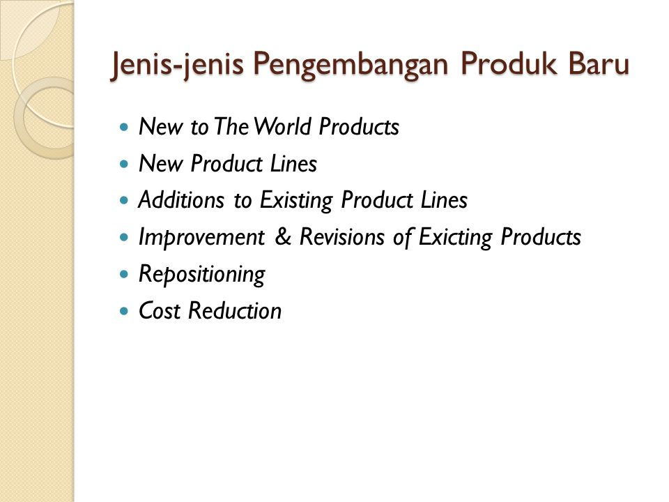 Jenis-jenis Pengembangan Produk Baru New to The World Products New Product Lines Additions to Existing Product Lines Improvement & Revisions of Exicti