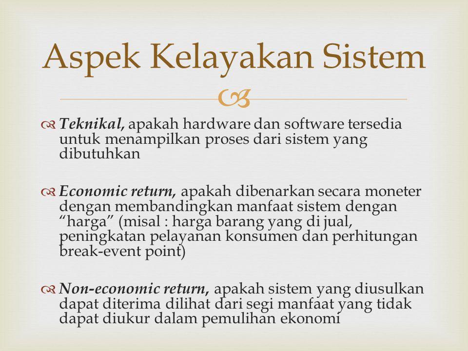   Teknikal, apakah hardware dan software tersedia untuk menampilkan proses dari sistem yang dibutuhkan  Economic return, apakah dibenarkan secara m