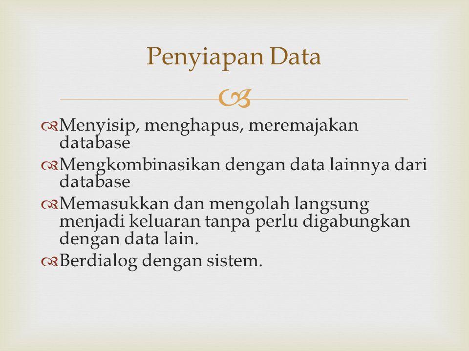   Menyisip, menghapus, meremajakan database  Mengkombinasikan dengan data lainnya dari database  Memasukkan dan mengolah langsung menjadi keluaran