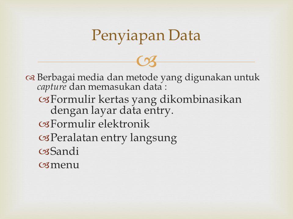  Berbagai media dan metode yang digunakan untuk capture dan memasukan data :  Formulir kertas yang dikombinasikan dengan layar data entry.  Formu