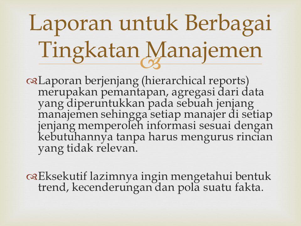   Laporan berjenjang (hierarchical reports) merupakan pemantapan, agregasi dari data yang diperuntukkan pada sebuah jenjang manajemen sehingga setia