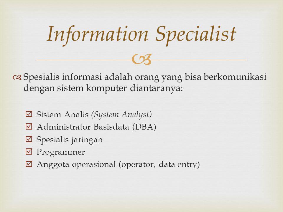   Spesialis informasi adalah orang yang bisa berkomunikasi dengan sistem komputer diantaranya:  Sistem Analis (System Analyst)  Administrator Basi