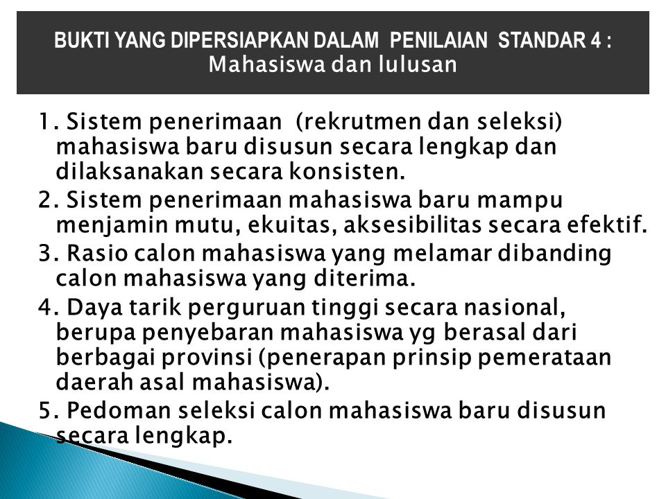 1. Sistem penerimaan (rekrutmen dan seleksi) mahasiswa baru disusun secara lengkap dan dilaksanakan secara konsisten. 2. Sistem penerimaan mahasiswa b