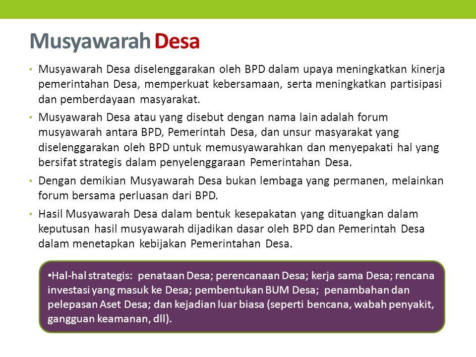 Musyawarah Desa Musyawarah Desa diselenggarakan oleh BPD dalam upaya meningkatkan kinerja pemerintahan Desa, memperkuat kebersamaan, serta meningkatkan partisipasi dan pemberdayaan masyarakat.