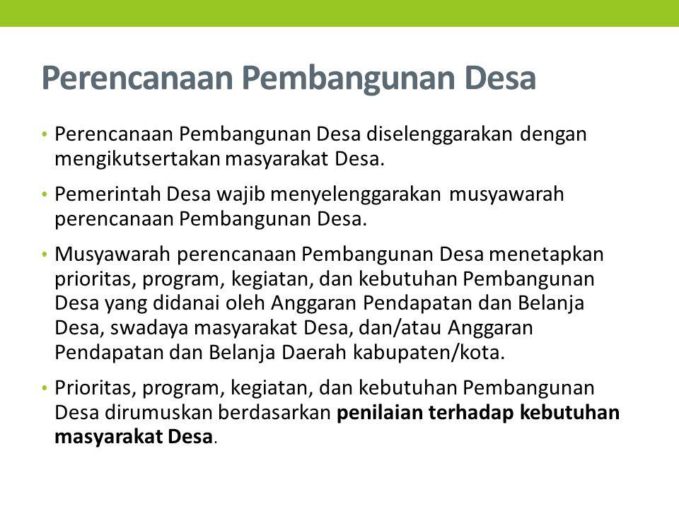 Perencanaan Pembangunan Desa Perencanaan Pembangunan Desa diselenggarakan dengan mengikutsertakan masyarakat Desa.