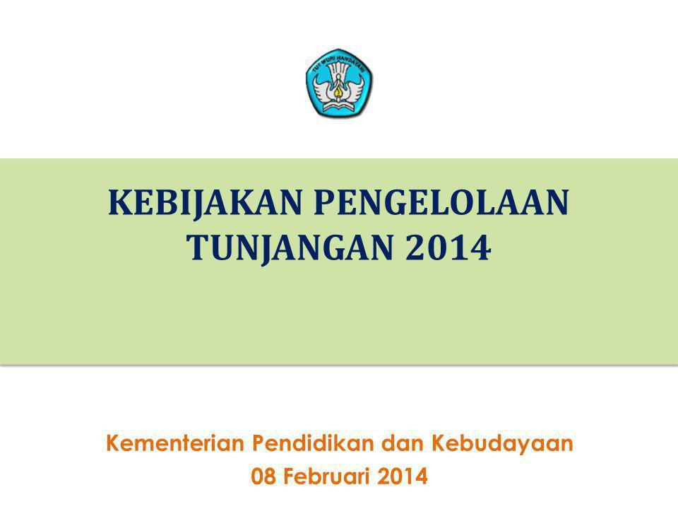 1 KEBIJAKAN PENGELOLAAN TUNJANGAN 2014 1 Kementerian Pendidikan dan Kebudayaan 08 Februari 2014