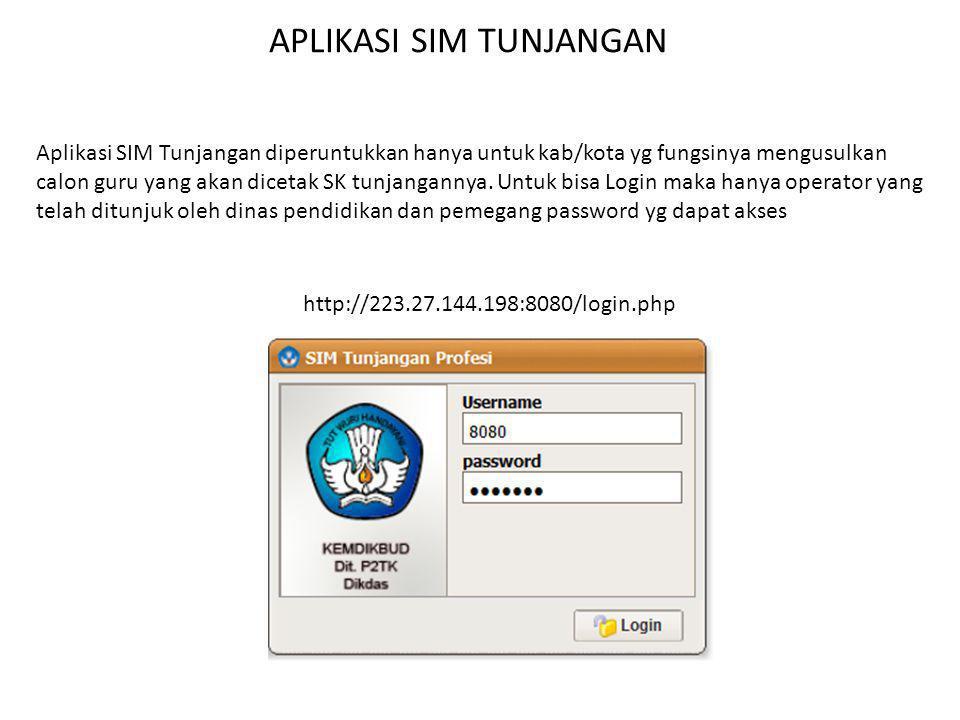 http://223.27.144.198:8080/login.php APLIKASI SIM TUNJANGAN Aplikasi SIM Tunjangan diperuntukkan hanya untuk kab/kota yg fungsinya mengusulkan calon g