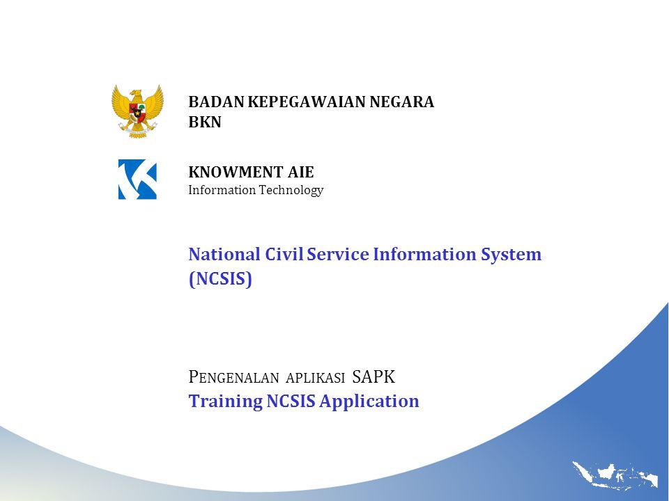NCSIS BADAN KEPEGAWAIAN NEGARA BKN National Civil Service Information System (NCSIS) P ENGENALAN APLIKASI SAPK Training NCSIS Application KNOWMENT AIE