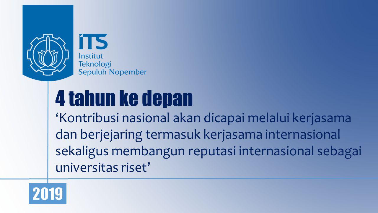 4 tahun ke depan 'Kontribusi nasional akan dicapai melalui kerjasama dan berjejaring termasuk kerjasama internasional sekaligus membangun reputasi int