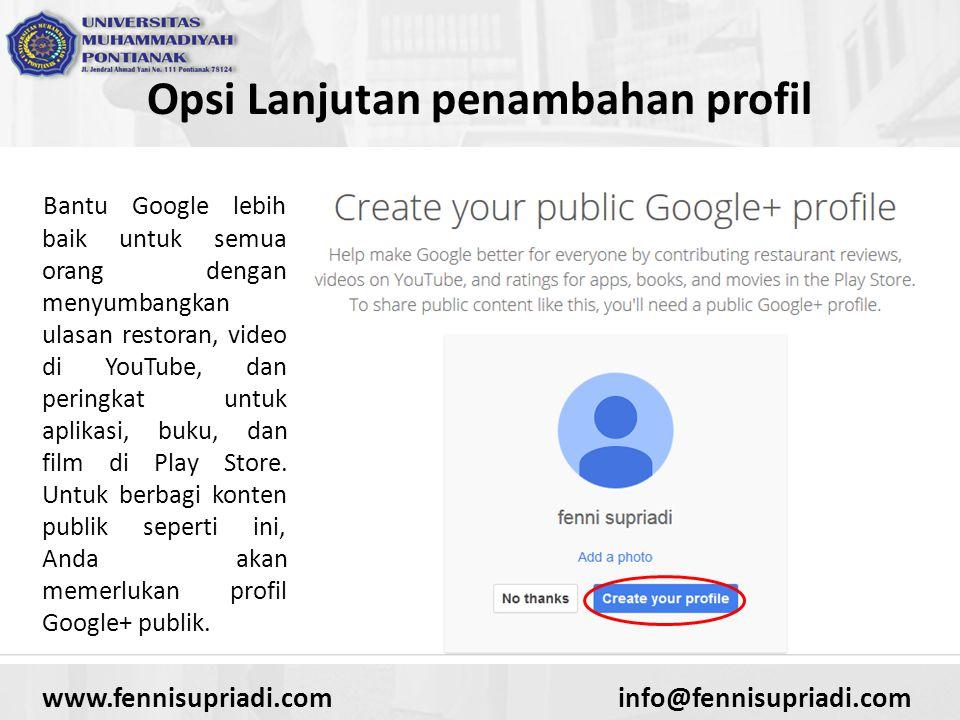 www.fennisupriadi.cominfo@fennisupriadi.com Opsi Lanjutan penambahan profil Bantu Google lebih baik untuk semua orang dengan menyumbangkan ulasan restoran, video di YouTube, dan peringkat untuk aplikasi, buku, dan film di Play Store.