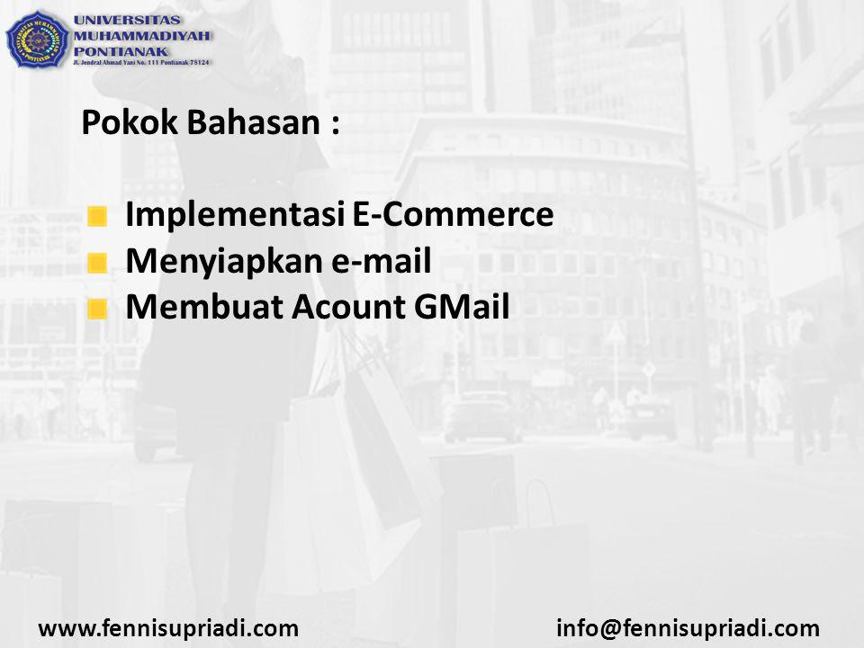 Pokok Bahasan : Implementasi E-Commerce Menyiapkan e-mail Membuat Acount GMail www.fennisupriadi.cominfo@fennisupriadi.com