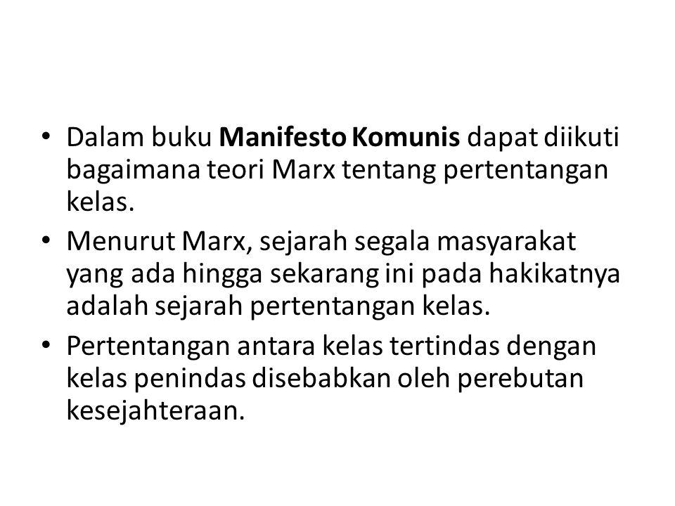 Dalam buku Manifesto Komunis dapat diikuti bagaimana teori Marx tentang pertentangan kelas. Menurut Marx, sejarah segala masyarakat yang ada hingga se