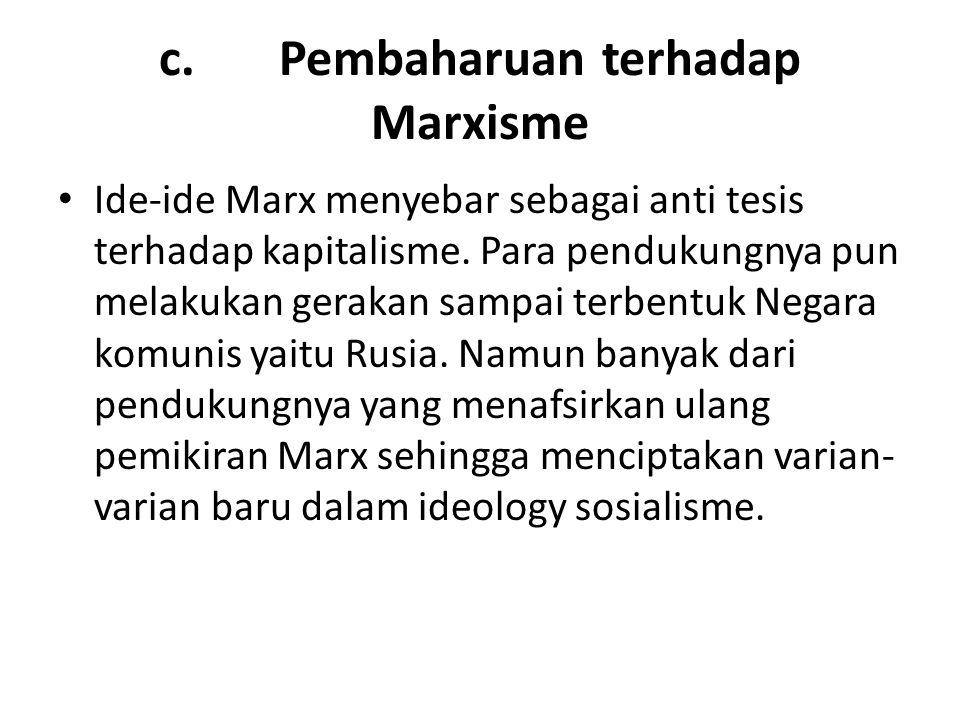 c. Pembaharuan terhadap Marxisme Ide-ide Marx menyebar sebagai anti tesis terhadap kapitalisme. Para pendukungnya pun melakukan gerakan sampai terbent