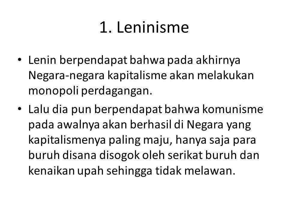 1. Leninisme Lenin berpendapat bahwa pada akhirnya Negara-negara kapitalisme akan melakukan monopoli perdagangan. Lalu dia pun berpendapat bahwa komun