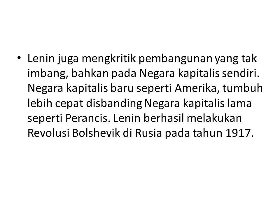 Lenin juga mengkritik pembangunan yang tak imbang, bahkan pada Negara kapitalis sendiri. Negara kapitalis baru seperti Amerika, tumbuh lebih cepat dis