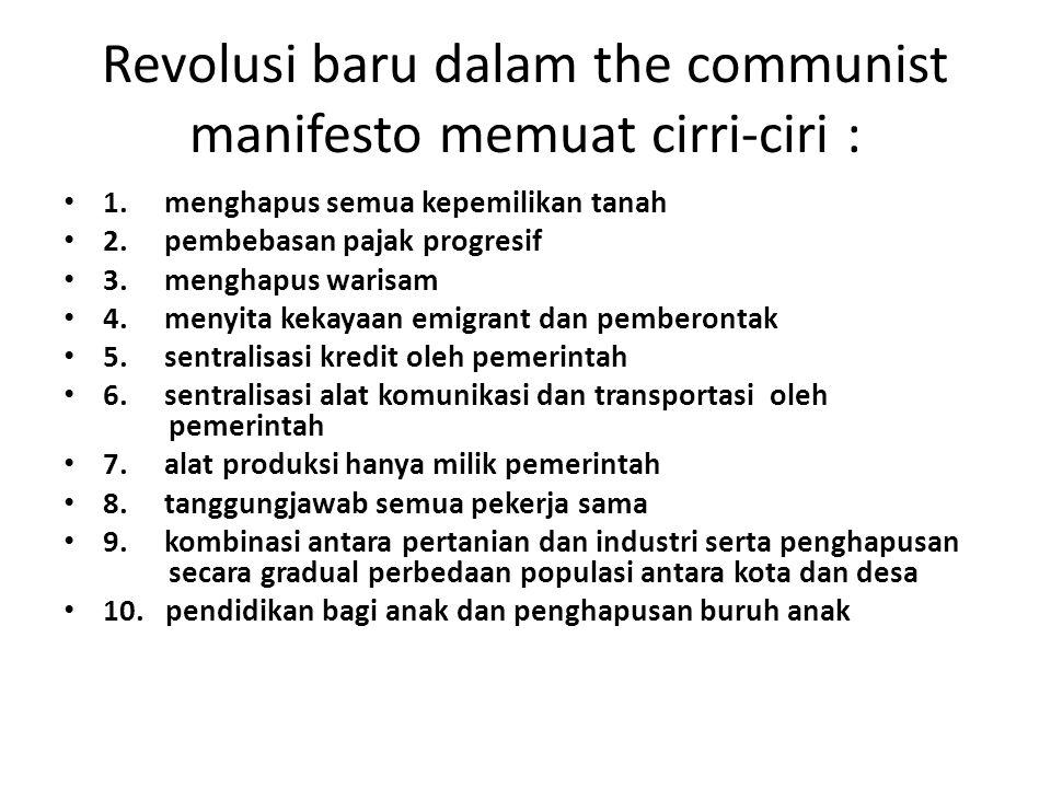 Revolusi baru dalam the communist manifesto memuat cirri-ciri : 1. menghapus semua kepemilikan tanah 2. pembebasan pajak progresif 3. menghapus warisa