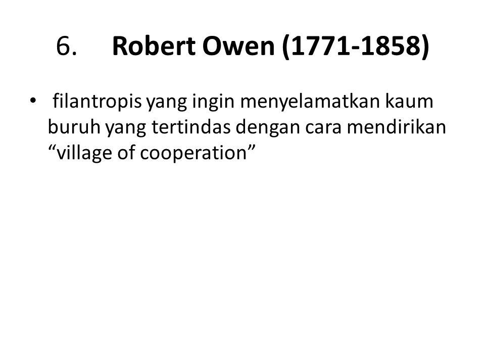 """6. Robert Owen (1771-1858) filantropis yang ingin menyelamatkan kaum buruh yang tertindas dengan cara mendirikan """"village of cooperation"""""""