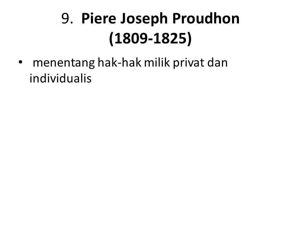 9. Piere Joseph Proudhon (1809-1825) menentang hak-hak milik privat dan individualis