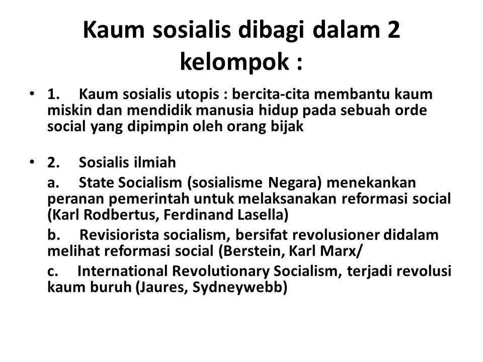 Kaum sosialis dibagi dalam 2 kelompok : 1. Kaum sosialis utopis : bercita-cita membantu kaum miskin dan mendidik manusia hidup pada sebuah orde social