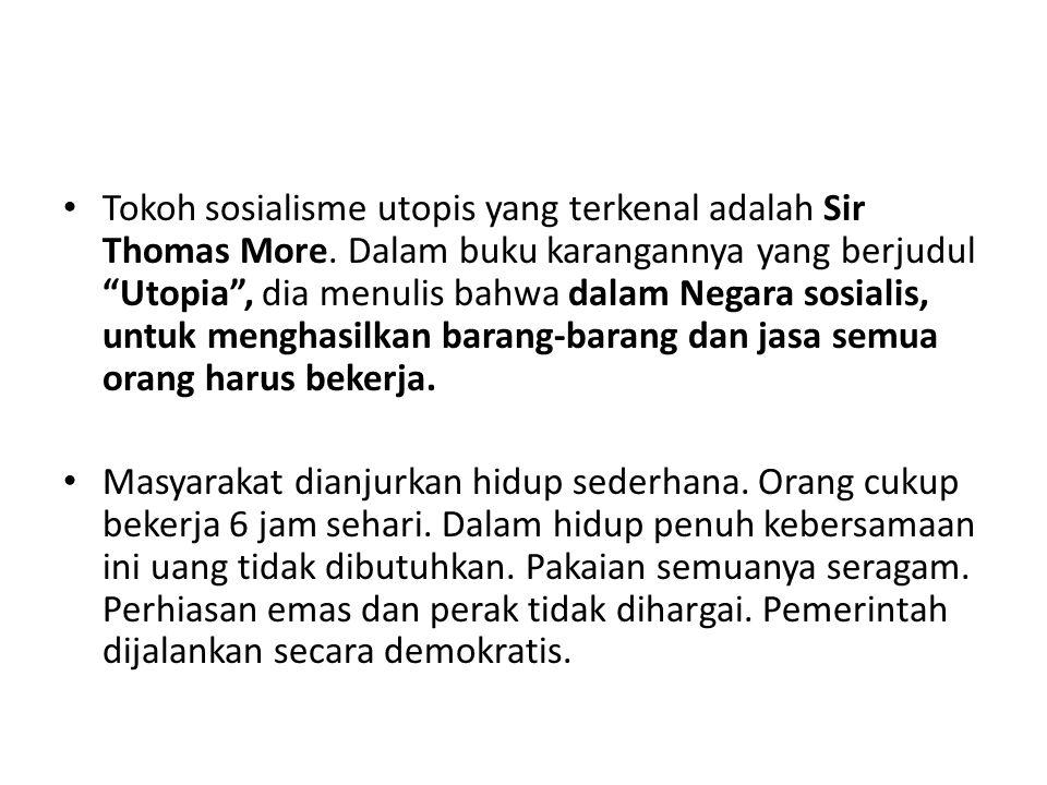 """Tokoh sosialisme utopis yang terkenal adalah Sir Thomas More. Dalam buku karangannya yang berjudul """"Utopia"""", dia menulis bahwa dalam Negara sosialis,"""