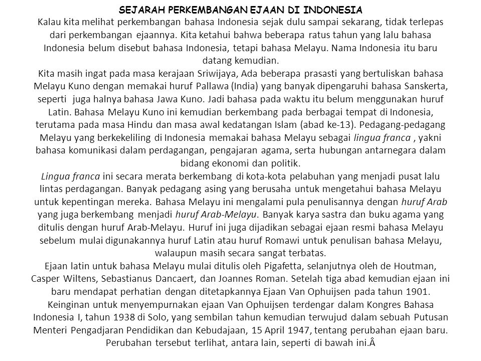 SEJARAH PERKEMBANGAN EJAAN DI INDONESIA Kalau kita melihat perkembangan bahasa Indonesia sejak dulu sampai sekarang, tidak terlepas dari perkembangan