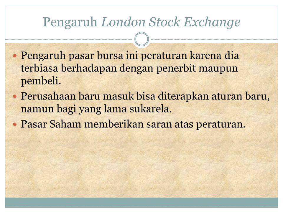 Pengaruh London Stock Exchange Pengaruh pasar bursa ini peraturan karena dia terbiasa berhadapan dengan penerbit maupun pembeli.