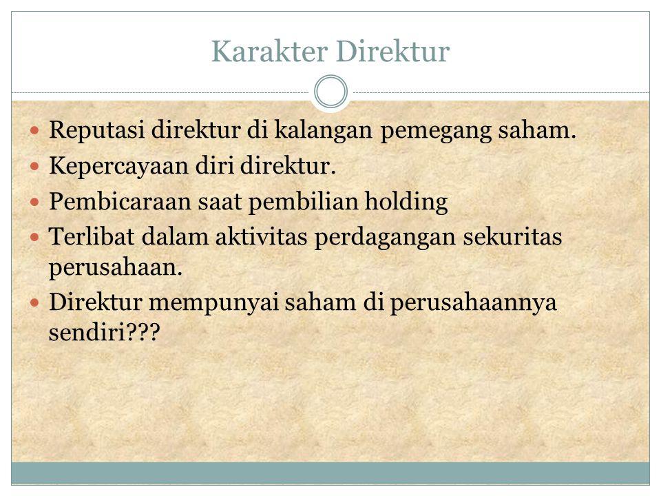 Karakter Direktur Reputasi direktur di kalangan pemegang saham.