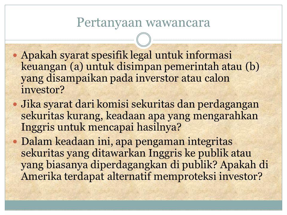 Pertanyaan wawancara Apakah syarat spesifik legal untuk informasi keuangan (a) untuk disimpan pemerintah atau (b) yang disampaikan pada inverstor atau calon investor.