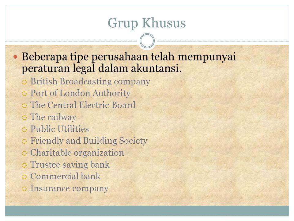 Grup Khusus Beberapa tipe perusahaan telah mempunyai peraturan legal dalam akuntansi.