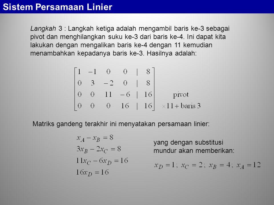 Sistem Persamaan Linier Langkah 3 : Langkah ketiga adalah mengambil baris ke-3 sebagai pivot dan menghilangkan suku ke-3 dari baris ke-4. Ini dapat ki