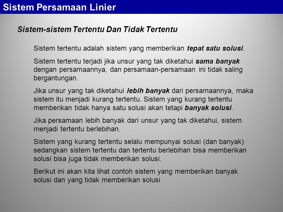 Sistem Persamaan Linier Sistem-sistem Tertentu Dan Tidak Tertentu Sistem tertentu adalah sistem yang memberikan tepat satu solusi. Sistem tertentu ter