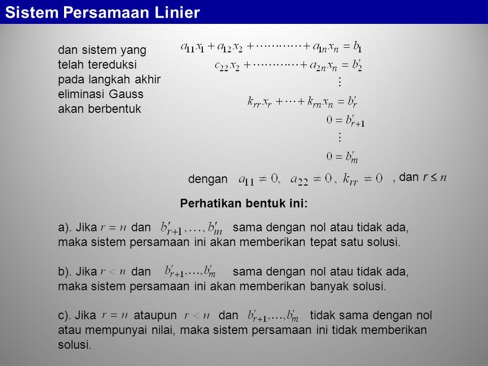 dan sistem yang telah tereduksi pada langkah akhir eliminasi Gauss akan berbentuk dengan, dan r  n Sistem Persamaan Linier a). Jika dan sama dengan n