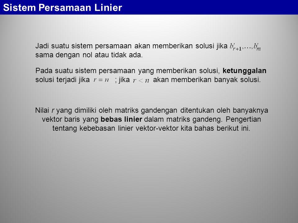 Sistem Persamaan Linier Jadi suatu sistem persamaan akan memberikan solusi jika sama dengan nol atau tidak ada. Pada suatu sistem persamaan yang membe