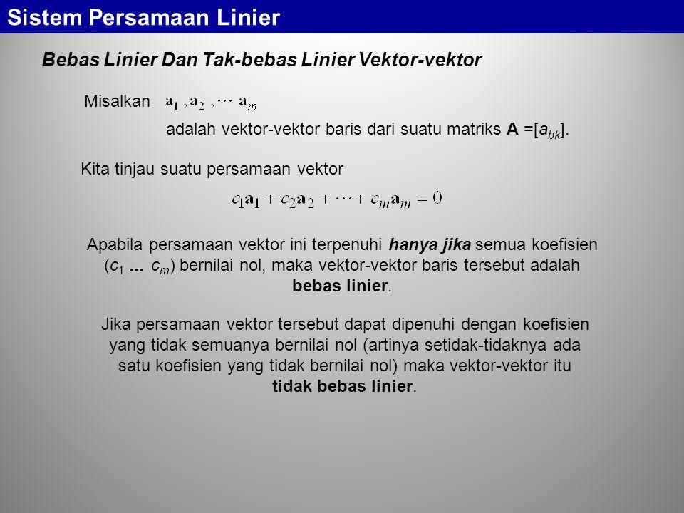 Bebas Linier Dan Tak-bebas Linier Vektor-vektor Sistem Persamaan Linier Misalkan adalah vektor-vektor baris dari suatu matriks A =[a bk ]. Kita tinjau