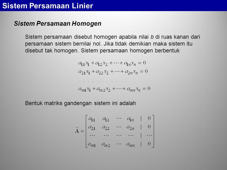 Sistem Persamaan Linier Sistem Persamaan Homogen Sistem persamaan disebut homogen apabila nilai b di ruas kanan dari persamaan sistem bernilai nol. Ji