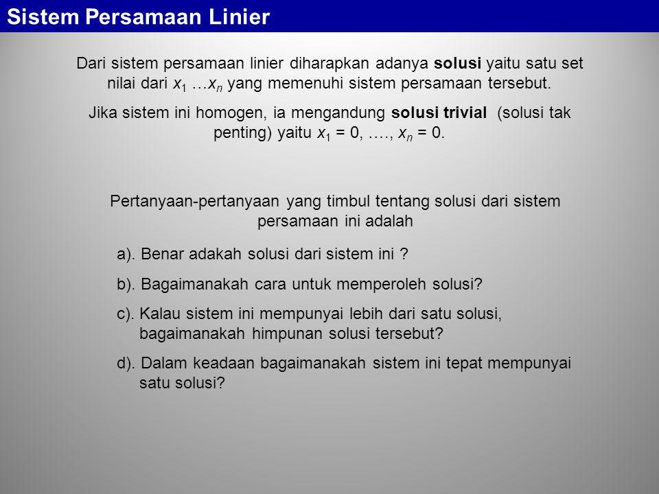 Sistem Persamaan Linier Dari sistem persamaan linier diharapkan adanya solusi yaitu satu set nilai dari x 1 …x n yang memenuhi sistem persamaan terseb