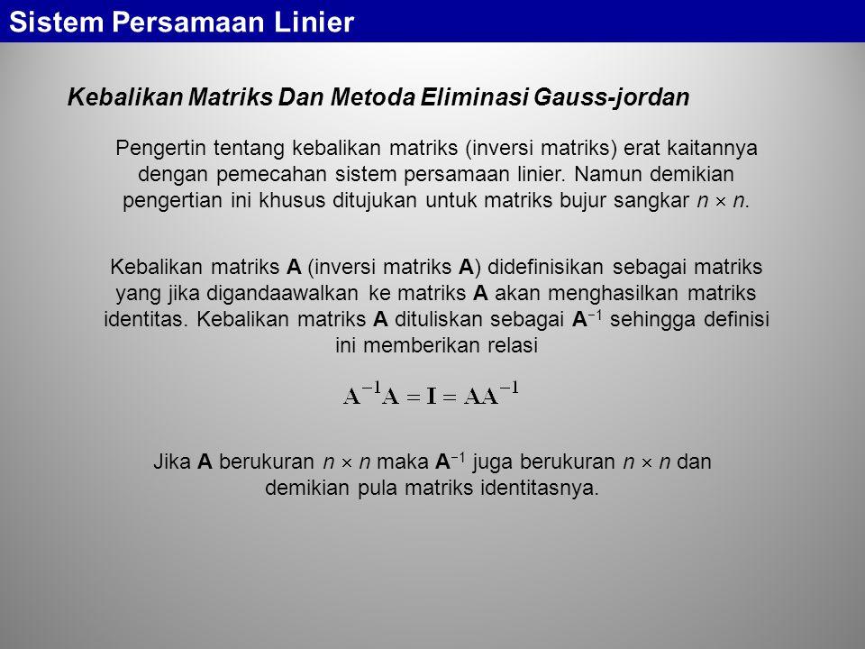 Sistem Persamaan Linier Kebalikan Matriks Dan Metoda Eliminasi Gauss-jordan Pengertin tentang kebalikan matriks (inversi matriks) erat kaitannya denga