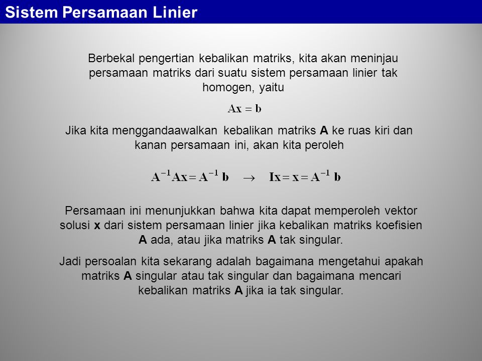 Sistem Persamaan Linier Persamaan ini menunjukkan bahwa kita dapat memperoleh vektor solusi x dari sistem persamaan linier jika kebalikan matriks koef