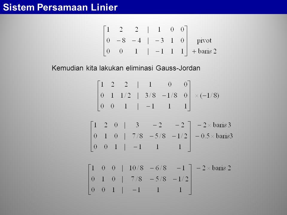 Sistem Persamaan Linier Kemudian kita lakukan eliminasi Gauss-Jordan